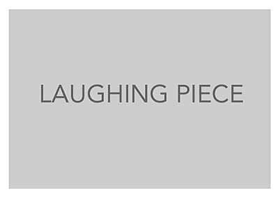 laughing Piece